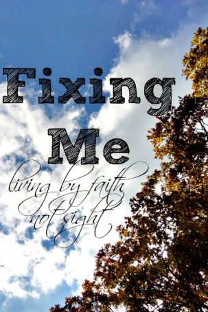 fixing-me-living-by-faith-not-sight